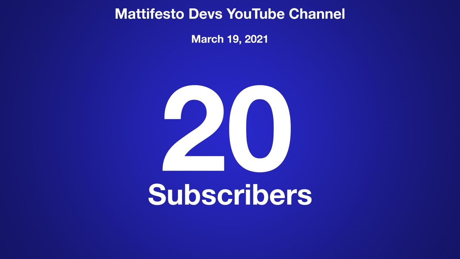 Mattifesto Devs YouTube Channel, March 19 2021, 20 Subscribers