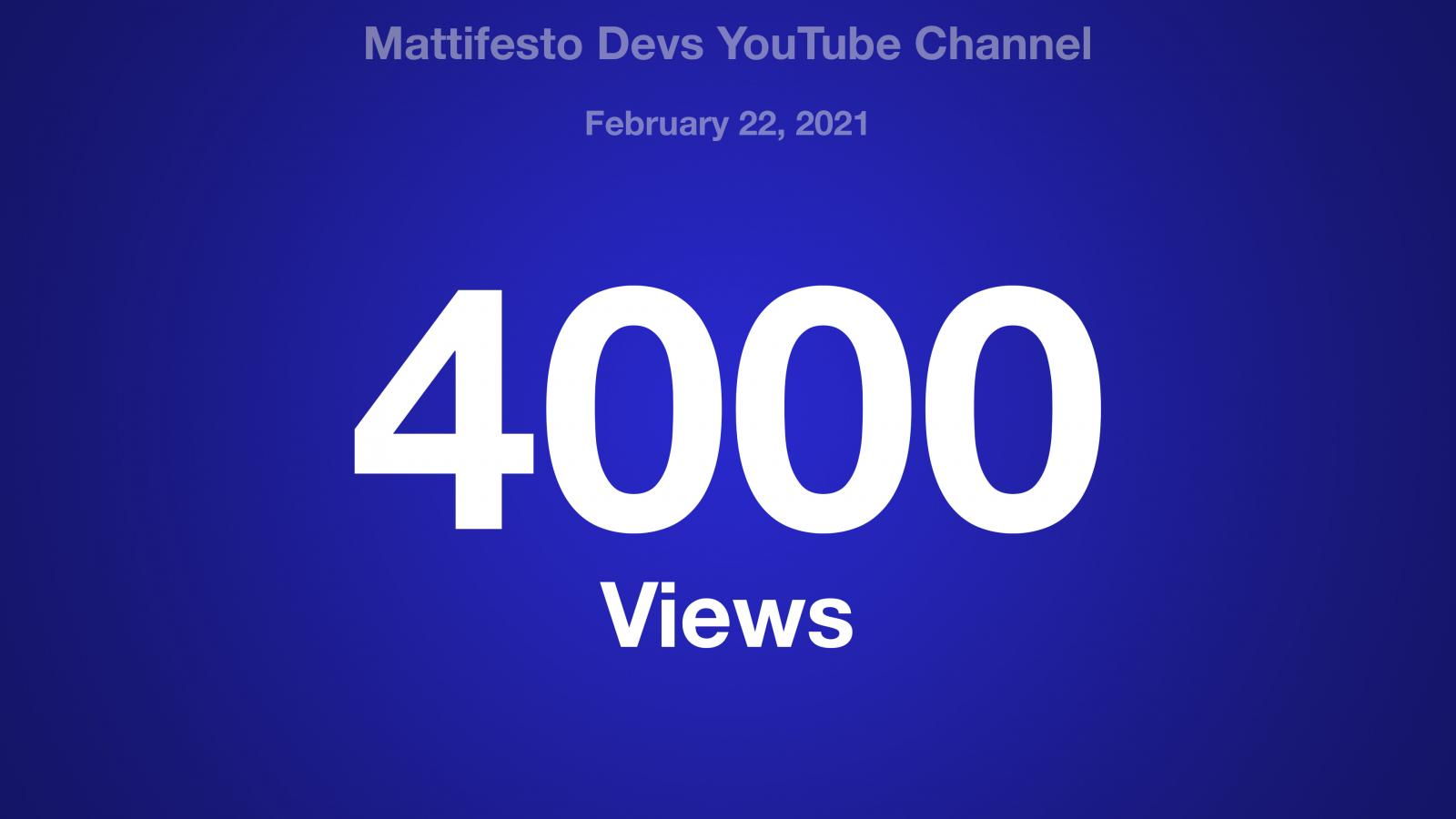 Mattifesto Devs YouTube Channel, February 22, 2021, 4000 Views