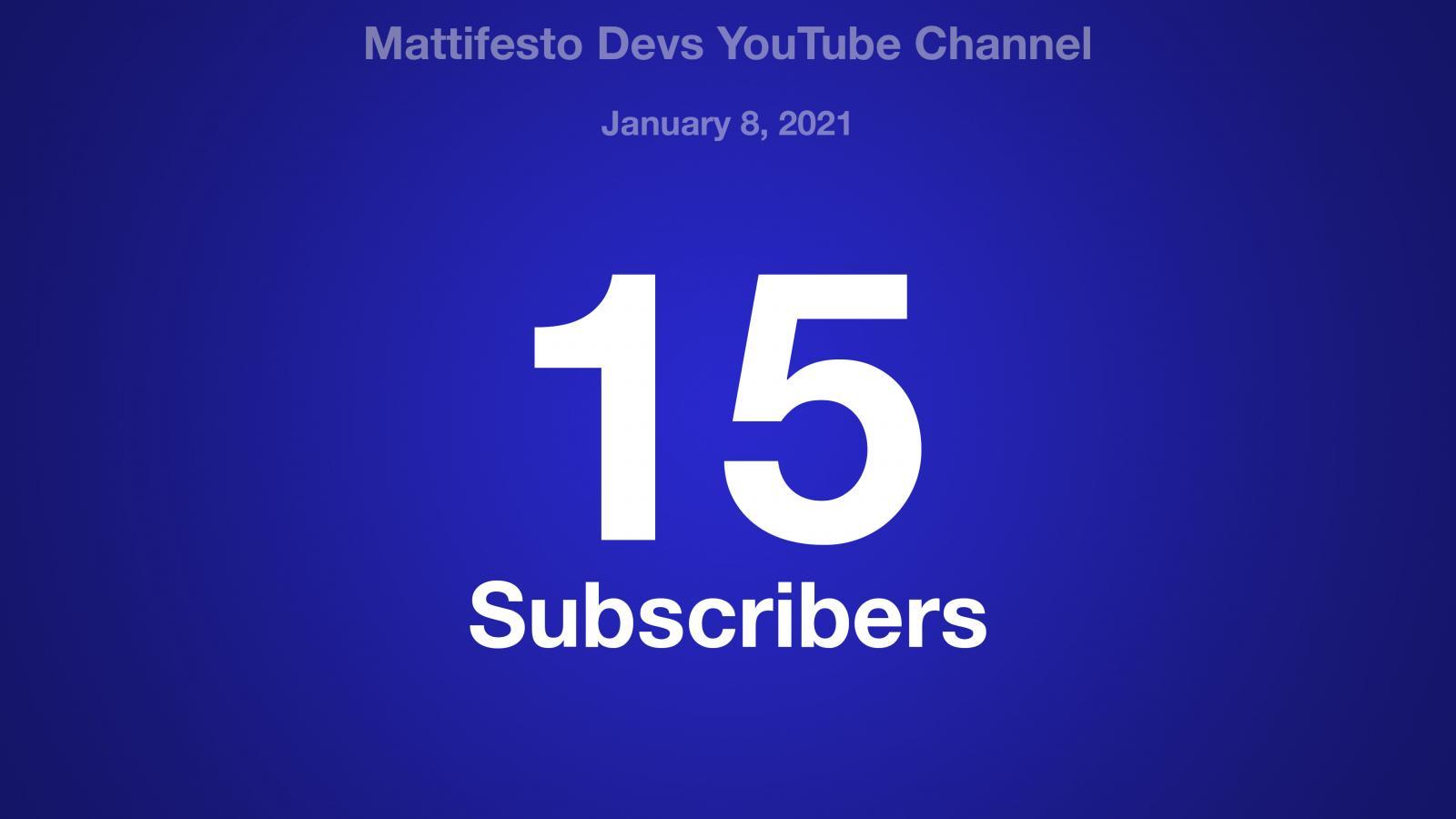 Mattifesto Devs YouTube Channel, January 8, 2021, 15 Subscribers