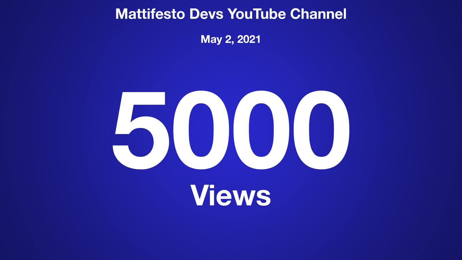 Mattifesto Devs YouTube Channel, May 2 2021, 5000 Views
