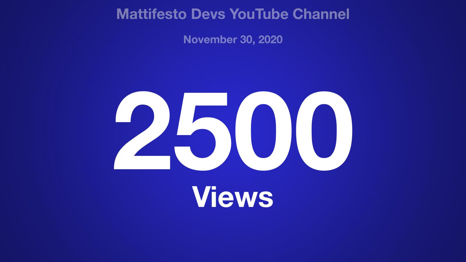 Mattifesto Devs YouTube Channel, November 30, 2020, 2500 Views